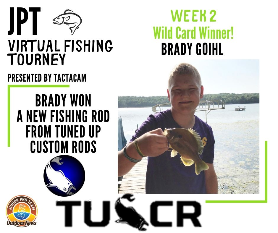 The week two wild card winner in the JPT Virtual Fishing Tourney Presented by Tactacam is Brady Goihl. Brady won a new fishing rod from Tuned Up Custom Rods!