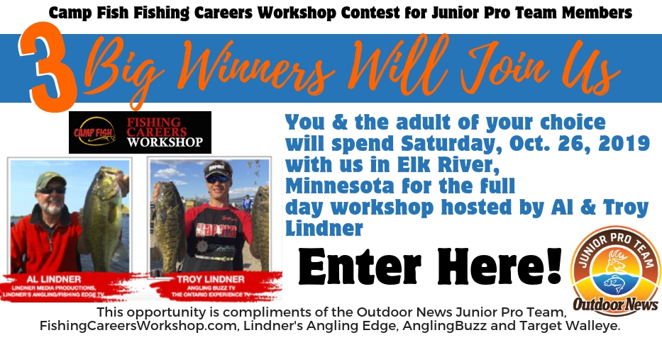 Members of the Outdoor News Junior Pro Team Aged 13 to 18 can enter to win a chance to join Outdoor News staff at the 2019 Fishing Careers Workshop held in Elk River Minnesota on Saturday, October 26, 2019.