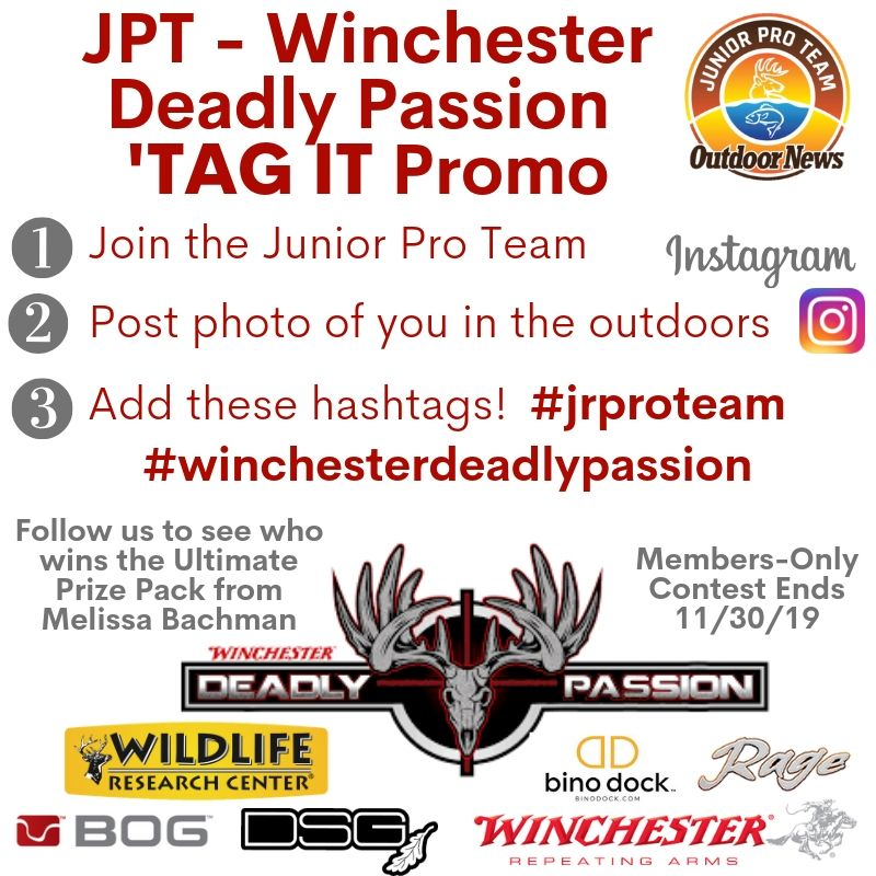 Melissa Bachman of the Winchester Deadly Passion brand is so passionate about youth being more engaged with the pursuits of hunting, fishing, trapping and spending more time outdoors, that she has partnered with the Outdoor News Junior Pro Team on a giveaway. The JPT - Winchester Deadly Passion 'TAG IT Promotion kicks of August 30, 2019 for youth ages 18 and under.